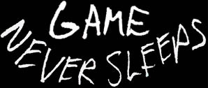 GAME NEVER SLEEPS