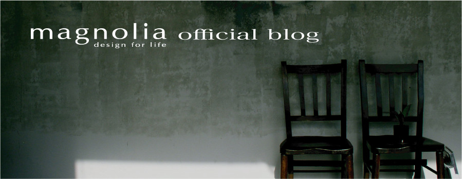 ・・・magnolia official blog・・・