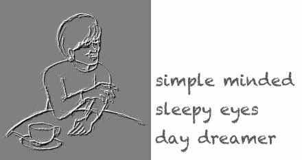 simple minded-sleepy eyes-day dreamer